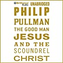 The Good Man Jesus and the Scoundrel Christ Audiobook by Philip Pullman Narrated by Philip Pullman
