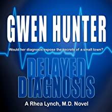 Delayed Diagnosis: Rhea Lynch, M.D., Book 1 Audiobook by Gwen Hunter Narrated by Carol Hendrickson