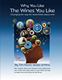 Why You Like the Wines You Like: Changing the way the world thinks about wine. (Volume 1)