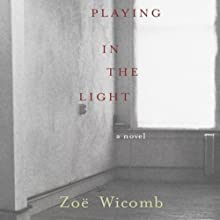 Playing in the Light: A Novel Audiobook by Zoë Wicomb Narrated by Cheryl Pitout