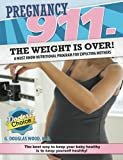 Pregnancy 911- The Weight Is Over!: A Must Know Nutritional Program for Expecting Mothers