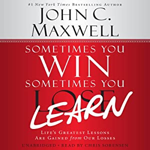 Sometimes You Win - Sometimes You Learn: Life's Greatest Lessons Are Gained from Our Losses | [John C. Maxwell, John Wooden (foreword)]