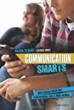 Communication Smarts: How to Express Yourself Best in Conversations, Texts, E-mails, and More (USA Today Teen Wise Guides: Lifestyle Choices)