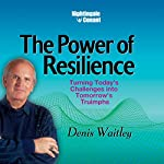 The Power of Resilience: Turning Today's Challenges into Tomorrow's Triumph | Denis Waitley