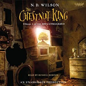 The Chestnut King: Book 3 of the 100 Cupboards | [N. D. Wilson]