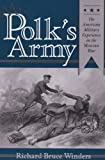 Mr. Polk's Army: The American Military Experience in the Mexican War (Texas A & M University Military History)