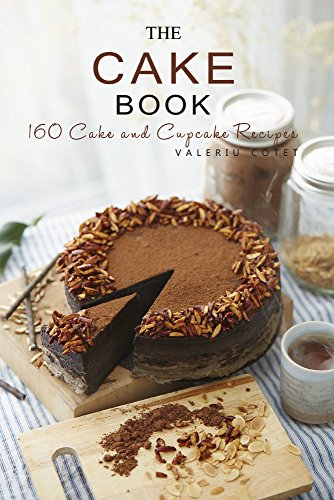The Cake Book: 164 Cake & Cupcake Recipes (Cake Recipes, Cupcake Recipes, Cake Cookbook, Dessert Recipes, Baking, Baking Recipes) by Valeriu Cotet