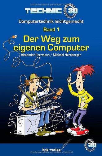 Technic3D - Computertechnik Leichtgemacht 01. Der Weg Zum Eigenen Computer