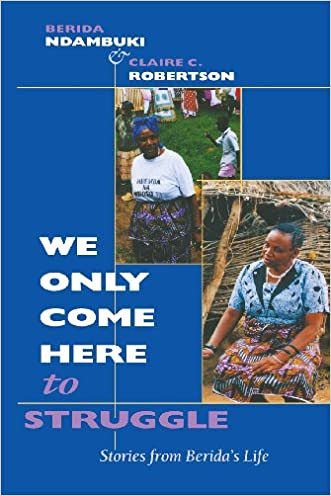 """""""We Only Come Here to Struggle"""": Stories from Berida's Life written by Berida Ndambuki"""