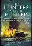 HUNTERS AND THE HUNTED, THE: The Elimination of German Surface Warships around the World 1914-15