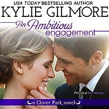 An Ambitious Engagement: Clover Park, Book 8 | Livre audio Auteur(s) : Kylie Gilmore Narrateur(s) : Charles Lawrence