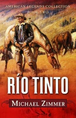 -rio-tinto-a-western-story-american-legends-collection-02-by-zimmer-michael-author-hardcover-apr-201