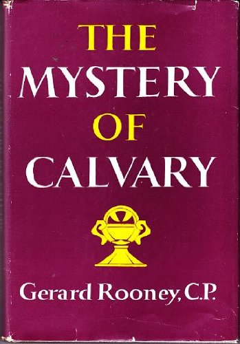 THE MYSTERY OF CALVARY., Gerard Rooney.