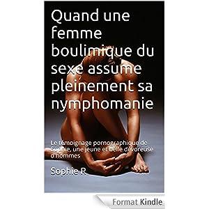 Quand une femme boulimique du sexe assume pleinement sa nymphomanie: Le témoignage pornographique de Sophie, une jeune et belle dévoreuse d'hommes