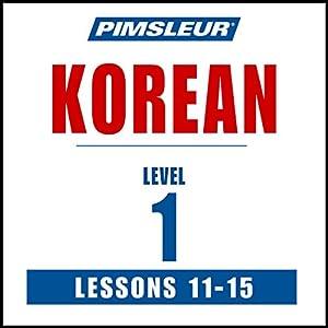 Pimsleur Korean Level 1 Lessons 11-15: Learn to Speak and Understand Korean with Pimsleur Language Programs Rede von  Pimsleur Gesprochen von:  Pimsleur