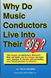 img - for Why Do Music Conductors Live into Their 90'S?: The Simple, Revolutionary Discovery That Can Make You Live Longer, Increase Your Stamina & Stretch book / textbook / text book