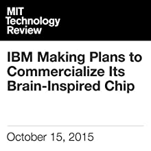 IBM Making Plans to Commercialize Its Brain-Inspired Chip (       UNABRIDGED) by Tom Simonite Narrated by Elizabeth Wells