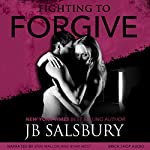 Fighting to Forgive: Fighting Series, Book 2 | J.B. Salsbury