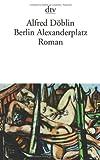 Berlin Alexanderplatz: Die Geschichte vom Franz Biberkopf Roman