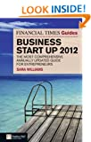 The Financial Times Guide to Business Start Up 2012: The Most Comprehensive Annually Updated Guide for Entrepreneurs (The FT Guides)