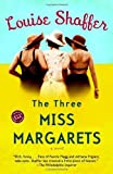 The Three Miss Margarets: A Novel (Ballantine Reader's Circle)