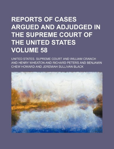 Reports of cases argued and adjudged in the Supreme Court of the United States Volume 58