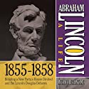 Abraham Lincoln: A Life 1855-1858: Building a New Party, a House Divided and the Lincoln Douglas Debates (       UNABRIDGED) by Michael Burlingame Narrated by Sean Pratt