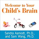 Welcome to Your Child's Brain: How the Mind Grows from Conception to College Audiobook by Sam Wang, Sandra Aamodt Narrated by Pete Larkin