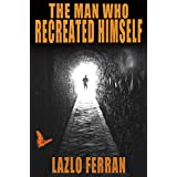 The Man Who Recreated Himself - Third Editionby Lazlo Ferran