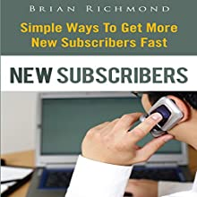 New Subscribers: Simple Ways to Get More New Subscribers Fast (       UNABRIDGED) by Brian Richmond Narrated by Troy McElfresh
