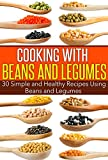 Cooking with Beans and Legumes: 30 Simple and Healthy Recipes Using Beans and Legumes