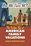 img - for Are We There Yet?: The Golden Age of American Family Vacations (Cultureamerica) (Culture America (Hardcover)) book / textbook / text book