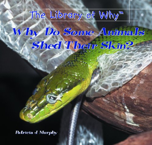 Why Do Some Animals Shed Their Skin? (Library of Why?,)
