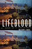 Lifeblood: Oil, Freedom, and the Forces of Capital (A Quadrant Book)