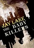 The Baby Killers [hc] (184863093X) by Jay Lake