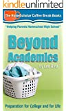 Beyond Academics: Preparation for College and for Life (The HomeScholar's Coffee Break Book series 4)