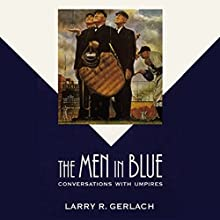 The Men in Blue: Conversations with Umpires Audiobook by Larry R. Gerlach Narrated by James Patrick Cronin