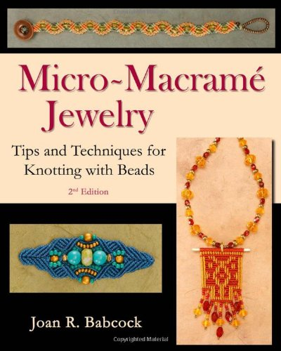Micro-Macram eacute Jewelry Tips and Techniques for Knotting with Beads097731796X
