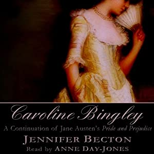Caroline Bingley: A Continuation of Jane Austen's Pride and Prejudice | [Jennifer Becton]