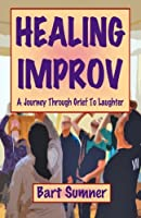 Healing Improv: A Journey Through Grief to Laughter
