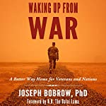 Waking Up from War: A Better Way Home for Veterans and Nations | Joseph Bobrow