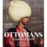 """The Ottomans: Empire of Faithvon """"David Nicolle"""""""