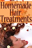 Homemade Hair Treatments - The Ultimate Guide