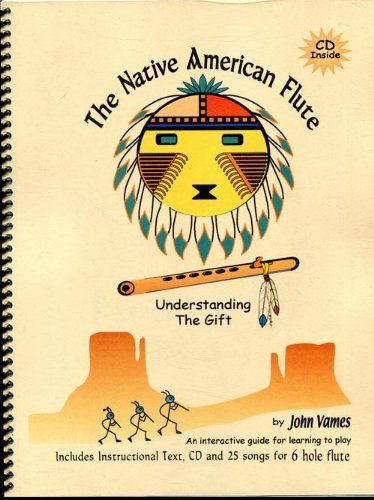 The Native American Flute : Understanding the Gift : Includes CD