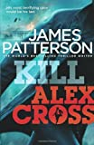 James Patterson Kill Alex Cross: (Alex Cross 18)