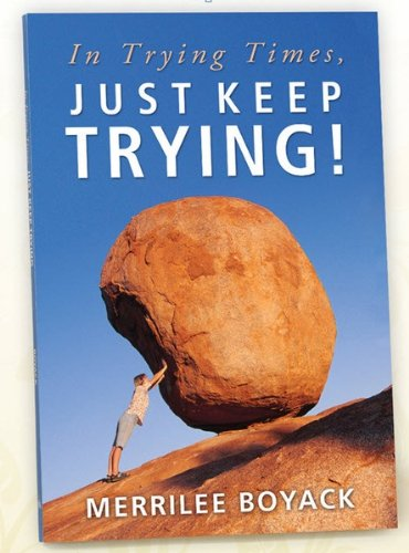 In Trying Times, Just Keep Trying!, Merrilee Boyack