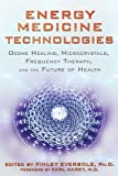 img - for Energy Medicine Technologies: Ozone Healing, Microcrystals, Frequency Therapy, and the Future of Health book / textbook / text book