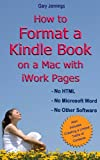 How to Format a Kindle Book on a Mac with iWork Pages: so you dont have to learn HTML, use Microsoft Word or download any other software