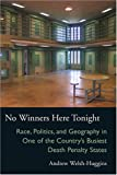 img - for No Winners Here Tonight: Race, Politics, and Geography in One of the Country's Busiest Death Penalty States (Law Society & Politics in the Midwest) book / textbook / text book