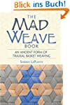 The Mad Weave Book: An Ancient Form o...